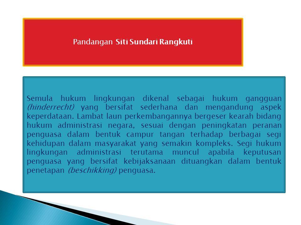 Pandangan Siti Sundari Rangkuti Semula hukum lingkungan dikenal sebagai hukum gangguan (hinderrecht) yang bersifat sederhana dan mengandung aspek kepe
