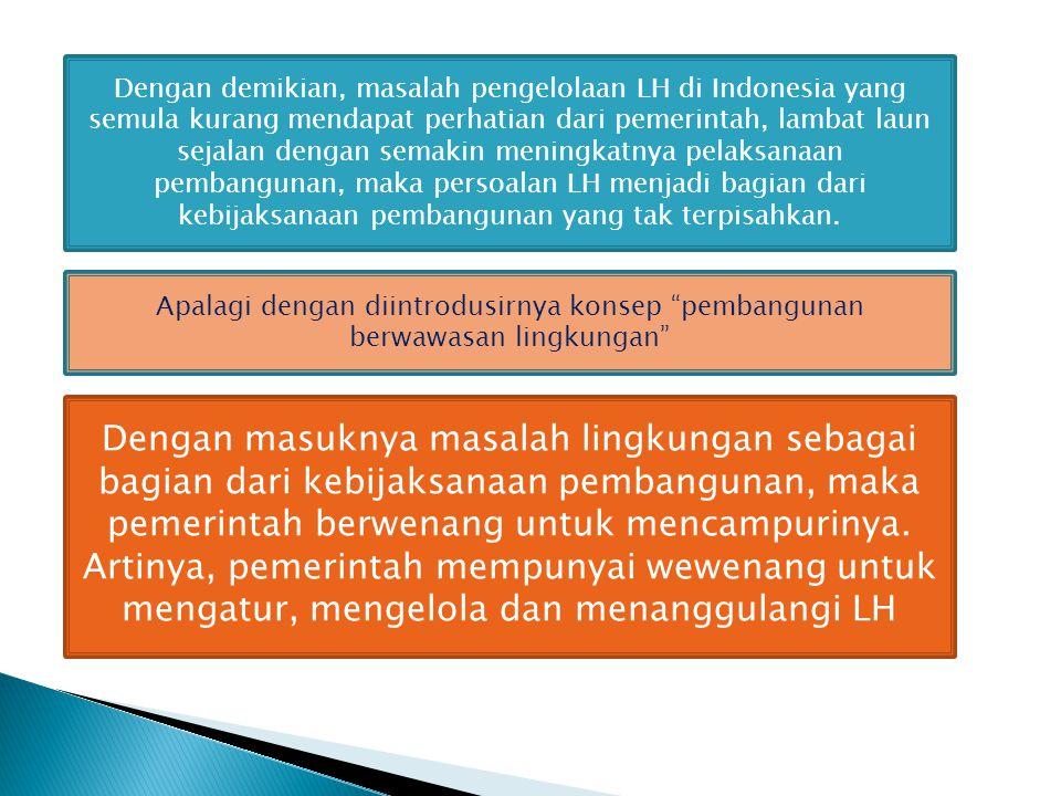 Dengan demikian, masalah pengelolaan LH di Indonesia yang semula kurang mendapat perhatian dari pemerintah, lambat laun sejalan dengan semakin meningk