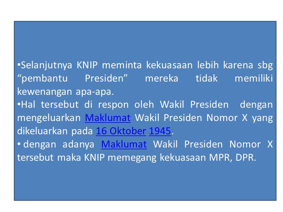 """Selanjutnya KNIP meminta kekuasaan lebih karena sbg """"pembantu Presiden"""" mereka tidak memiliki kewenangan apa-apa. Hal tersebut di respon oleh Wakil Pr"""