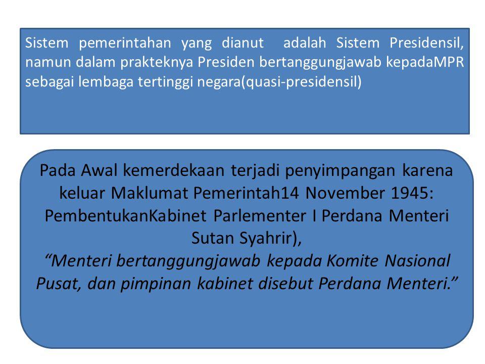 Sistem pemerintahan yang dianut adalah Sistem Presidensil, namun dalam prakteknya Presiden bertanggungjawab kepadaMPR sebagai lembaga tertinggi negara