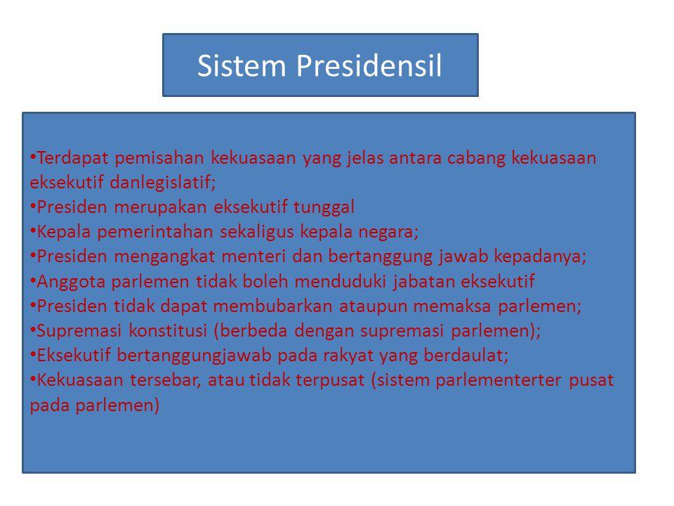 Sistem Presidensil Terdapat pemisahan kekuasaan yang jelas antara cabang kekuasaan eksekutif danlegislatif; Presiden merupakan eksekutif tunggal Kepal