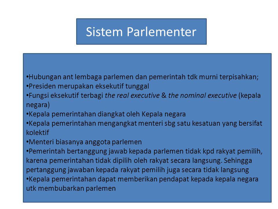 Hubungan ant lembaga parlemen dan pemerintah tdk murni terpisahkan; Presiden merupakan eksekutif tunggal Fungsi eksekutif terbagi the real executive &