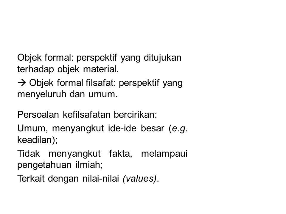 OBJEK FILSAFAT Objek formal: perspektif yang ditujukan terhadap objek material.  Objek formal filsafat: perspektif yang menyeluruh dan umum. Persoala