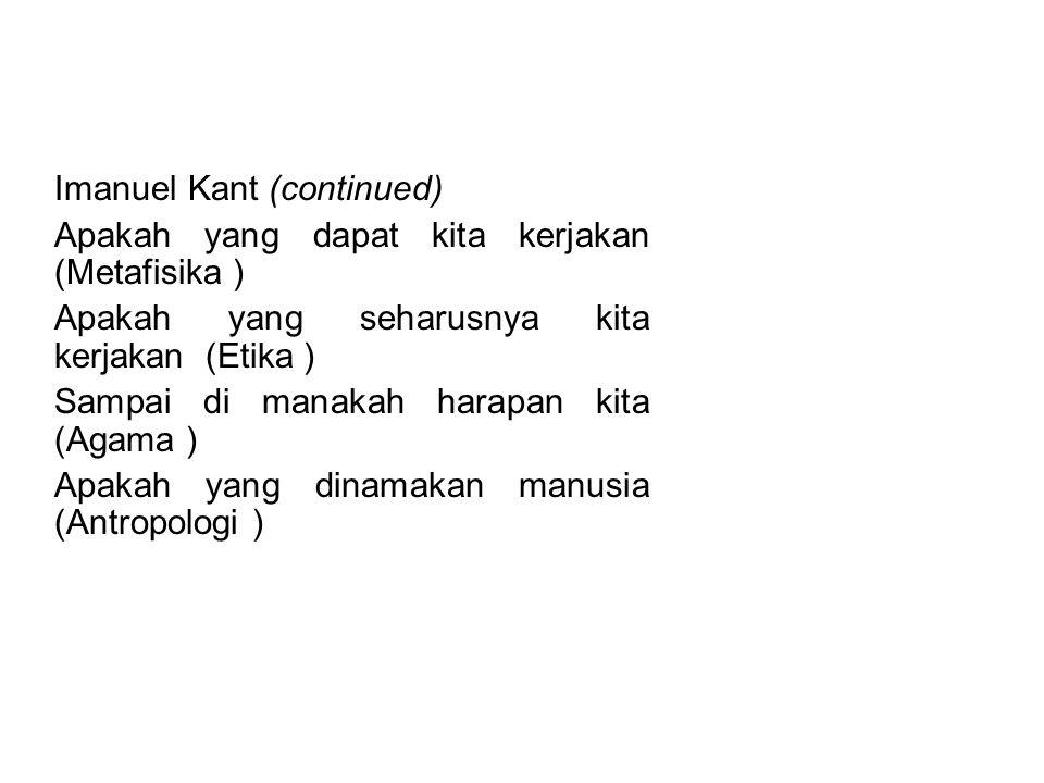 PENGERTIAN FILSAFAT Imanuel Kant (continued) Apakah yang dapat kita kerjakan (Metafisika ) Apakah yang seharusnya kita kerjakan (Etika ) Sampai di man