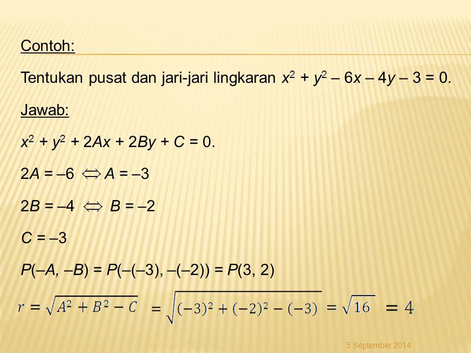 Contoh: Tentukan pusat dan jari-jari lingkaran x 2 + y 2 – 6x – 4y – 3 = 0. Jawab: x 2 + y 2 + 2Ax + 2By + C = 0. 2A = –6 A = –3 2B = –4 B = –2 C = –3