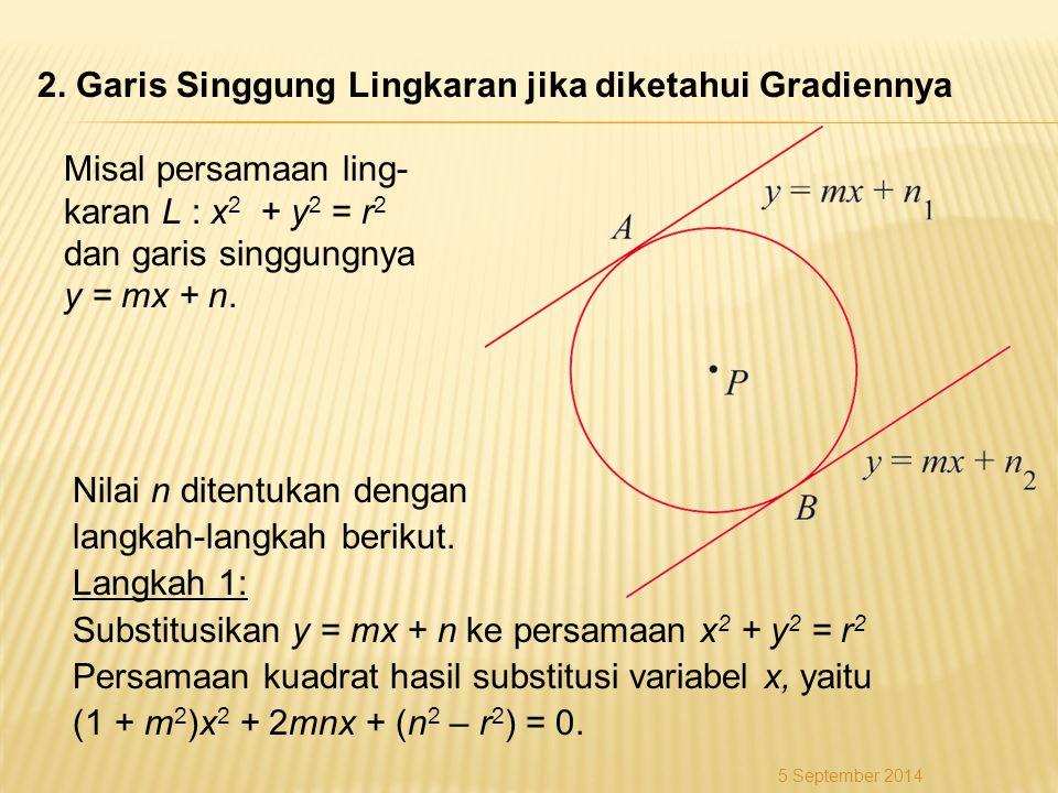 2. Garis Singgung Lingkaran jika diketahui Gradiennya Nilai n ditentukan dengan langkah-langkah berikut. Langkah 1: Substitusikan y = mx + n ke persam