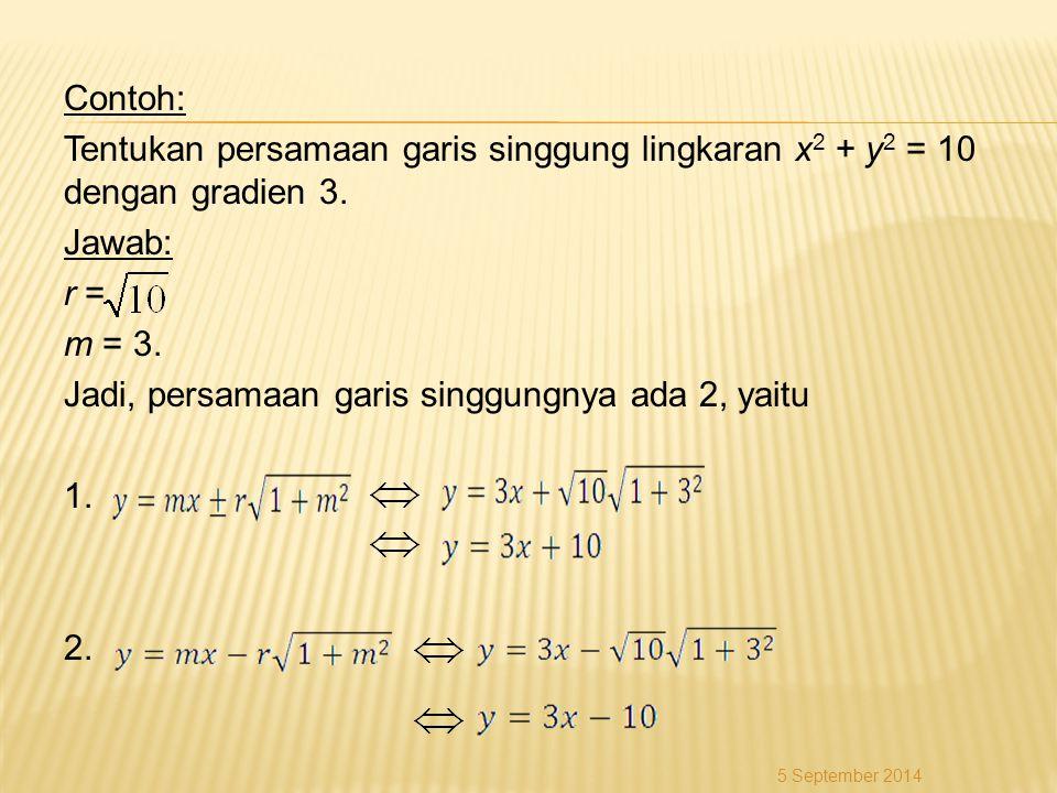 Contoh: Tentukan persamaan garis singgung lingkaran x 2 + y 2 = 10 dengan gradien 3. Jawab: r = m = 3. Jadi, persamaan garis singgungnya ada 2, yaitu