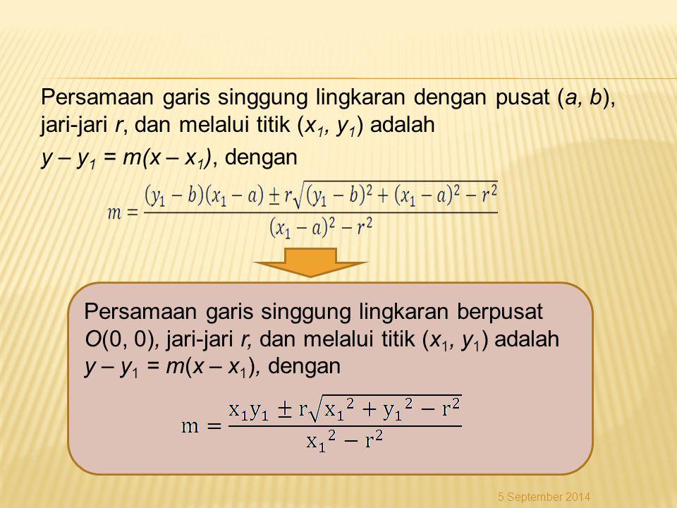 Persamaan garis singgung lingkaran dengan pusat (a, b), jari-jari r, dan melalui titik (x 1, y 1 ) adalah y – y 1 = m(x – x 1 ), dengan Persamaan gari