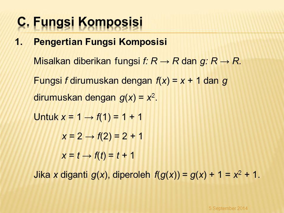1.Pengertian Fungsi Komposisi Misalkan diberikan fungsi f: R → R dan g: R → R. Fungsi f dirumuskan dengan f(x) = x + 1 dan g dirumuskan dengan g(x) =