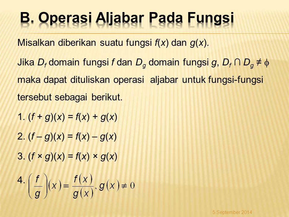 Misalkan diberikan suatu fungsi f(x) dan g(x). Jika D f domain fungsi f dan D g domain fungsi g, D f ∩ D g ≠  maka dapat dituliskan operasi aljabar u