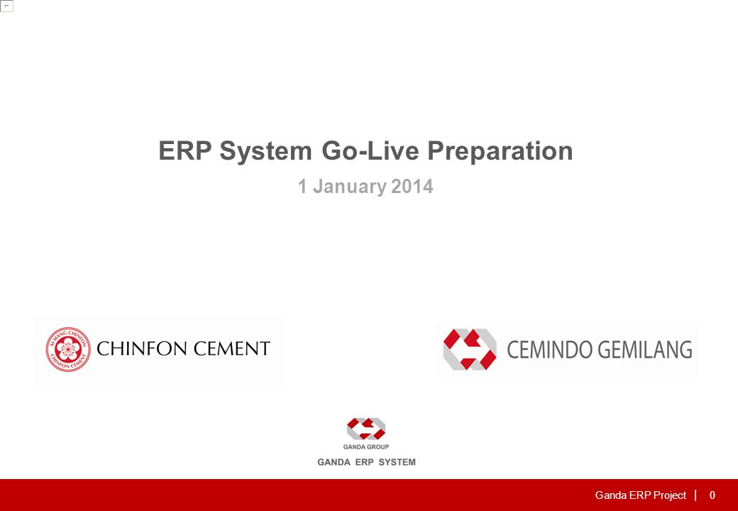Ganda ERP Project | 0 ERP System Go-Live Preparation 1 January 2014