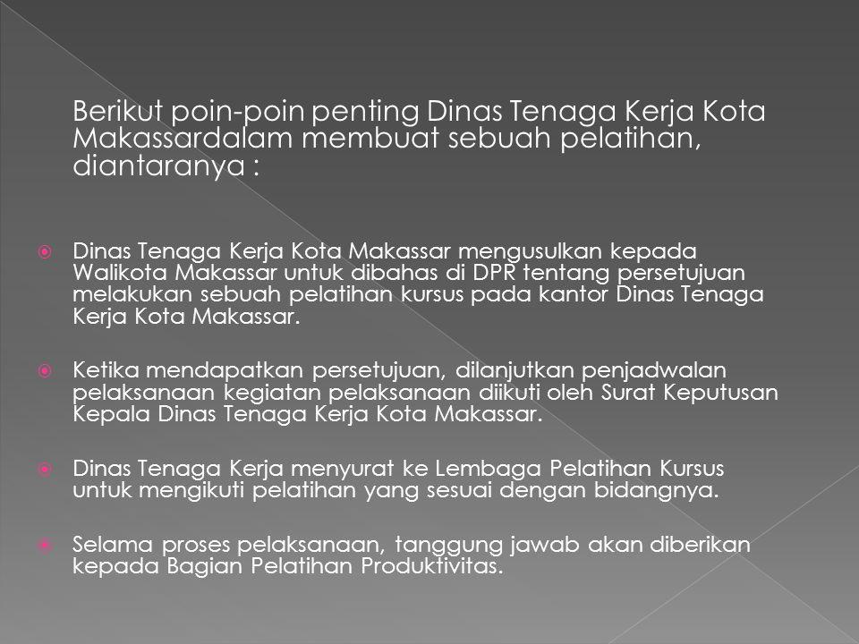 Berikut poin-poin penting Dinas Tenaga Kerja Kota Makassardalam membuat sebuah pelatihan, diantaranya :  Dinas Tenaga Kerja Kota Makassar mengusulkan