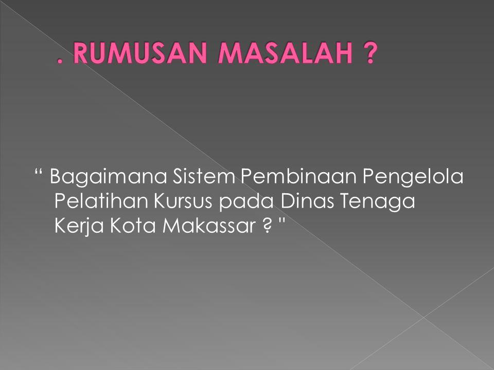 """ Bagaimana Sistem Pembinaan Pengelola Pelatihan Kursus pada Dinas Tenaga Kerja Kota Makassar ?"