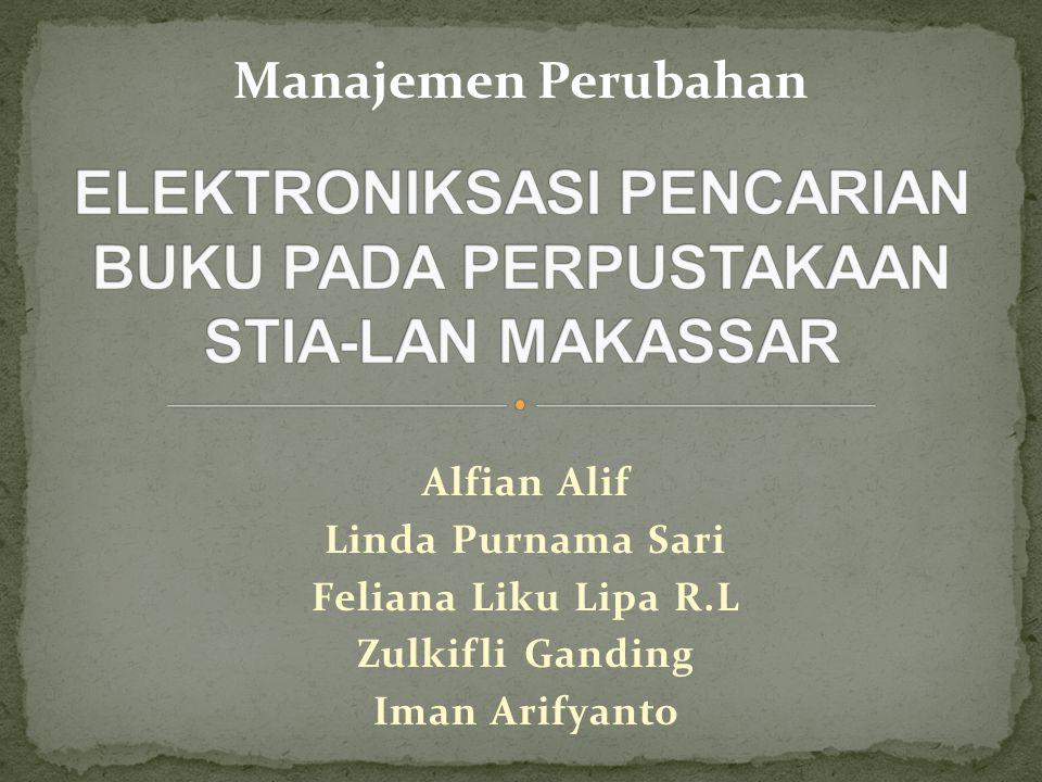 Alfian Alif Linda Purnama Sari Feliana Liku Lipa R.L Zulkifli Ganding Iman Arifyanto Manajemen Perubahan