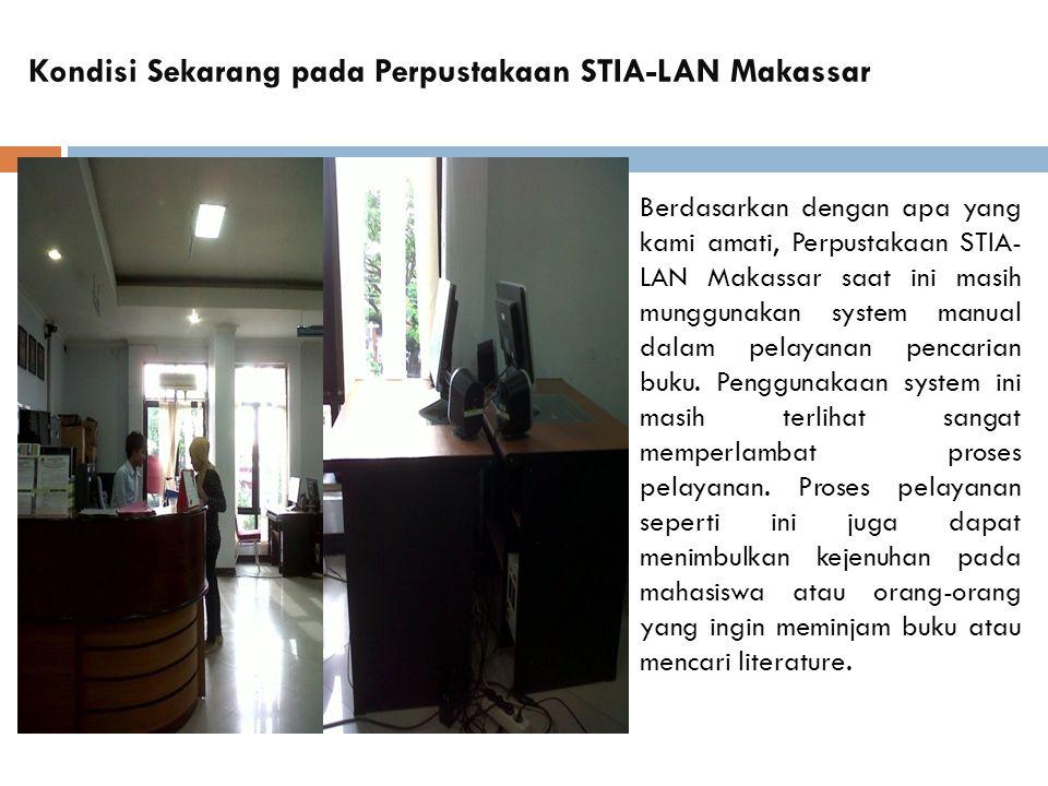 Kondisi Sekarang pada Perpustakaan STIA-LAN Makassar Berdasarkan dengan apa yang kami amati, Perpustakaan STIA- LAN Makassar saat ini masih munggunakan system manual dalam pelayanan pencarian buku.