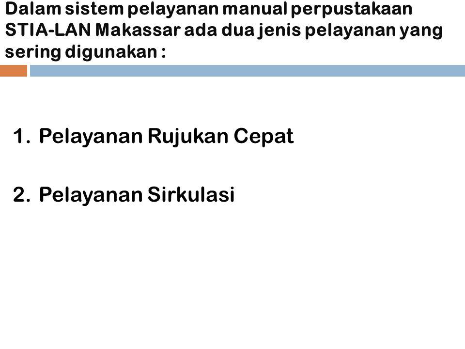 Dalam sistem pelayanan manual perpustakaan STIA-LAN Makassar ada dua jenis pelayanan yang sering digunakan : 1.