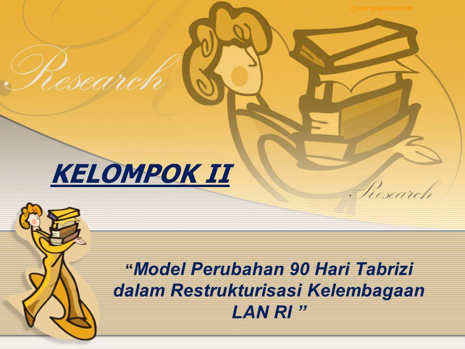 Model Perubahan 90 Hari Tabrizi dalam Restrukturisasi Kelembagaan LAN RI KELOMPOK II QueenPuja@colection.com