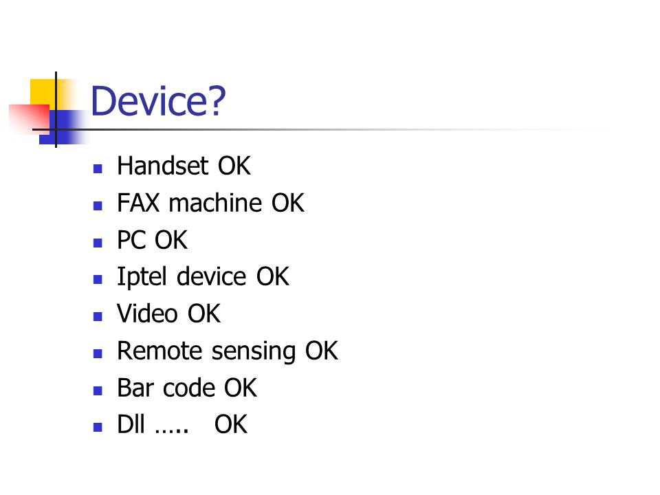 Handset OK FAX machine OK PC OK Iptel device OK Video OK Remote sensing OK Bar code OK Dll ….. OK