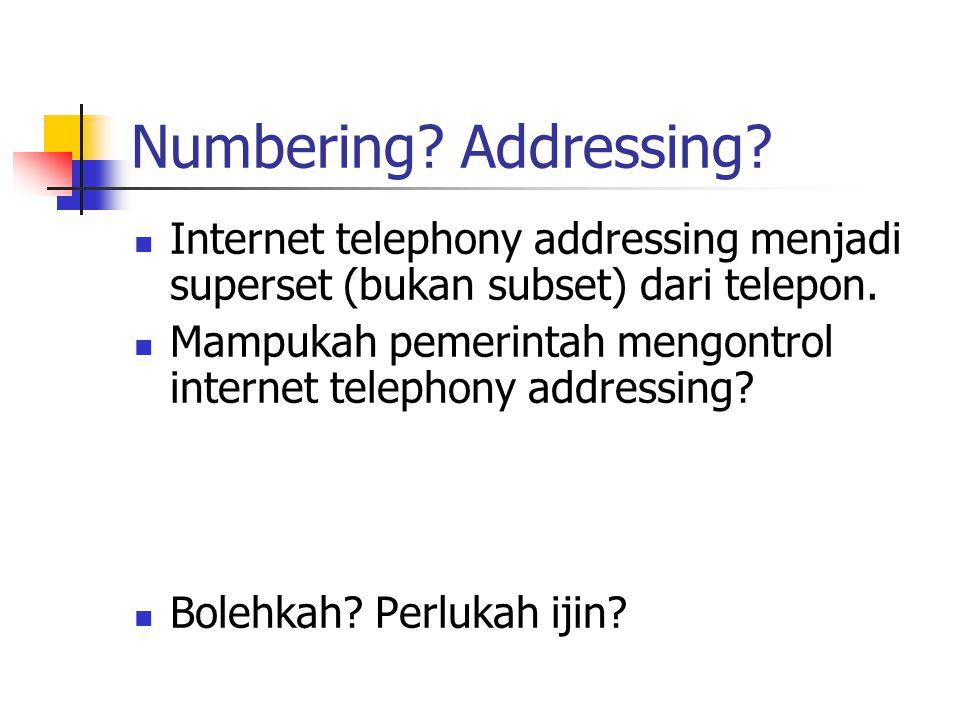 Numbering? Addressing? Internet telephony addressing menjadi superset (bukan subset) dari telepon. Mampukah pemerintah mengontrol internet telephony a
