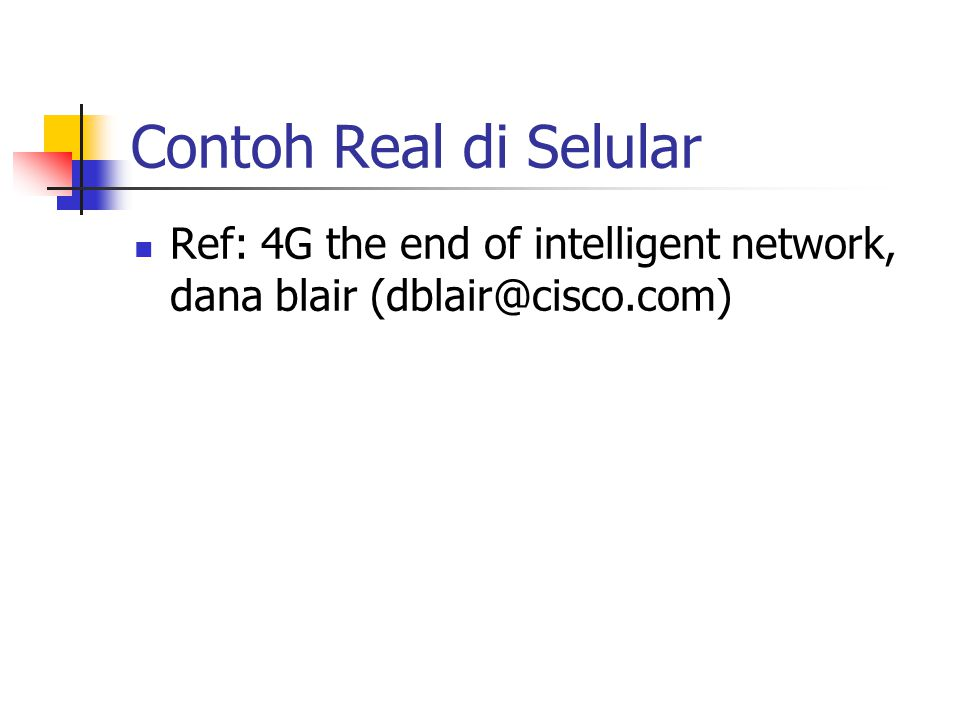 Contoh Real di Selular Ref: 4G the end of intelligent network, dana blair (dblair@cisco.com)