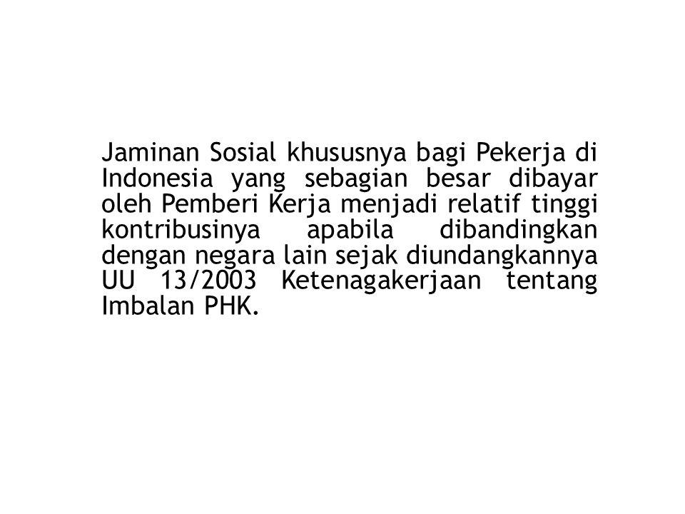 Jaminan Sosial khususnya bagi Pekerja di Indonesia yang sebagian besar dibayar oleh Pemberi Kerja menjadi relatif tinggi kontribusinya apabila dibandi