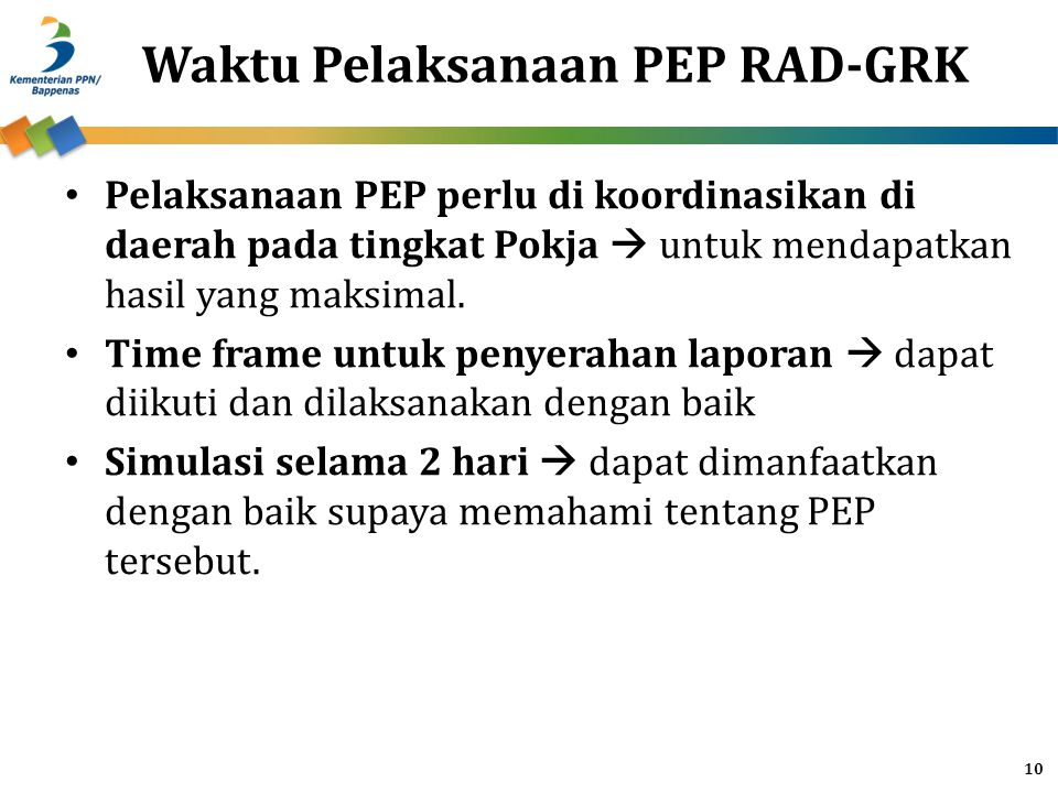 Waktu Pelaksanaan PEP RAD-GRK Pelaksanaan PEP perlu di koordinasikan di daerah pada tingkat Pokja  untuk mendapatkan hasil yang maksimal.