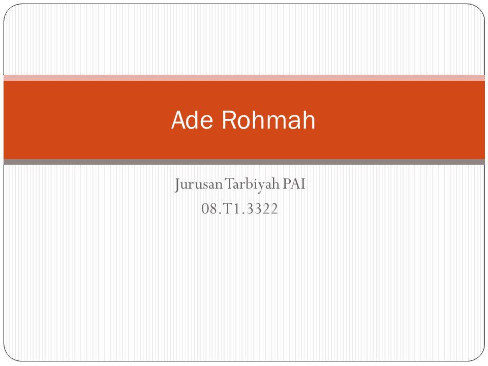 Jurusan Tarbiyah PAI 08.T1.3322 Ade Rohmah