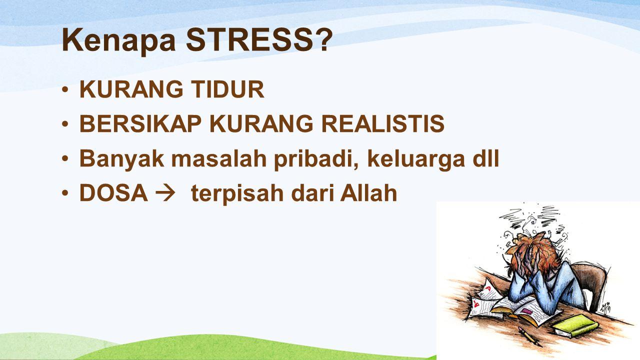 Kenapa STRESS? KURANG TIDUR BERSIKAP KURANG REALISTIS Banyak masalah pribadi, keluarga dll DOSA  terpisah dari Allah