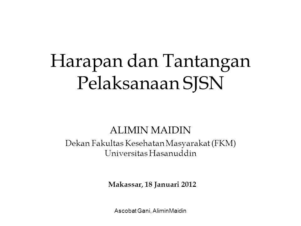 Ascobat Gani, AliminMaidin Harapan dan Tantangan Pelaksanaan SJSN ALIMIN MAIDIN Dekan Fakultas Kesehatan Masyarakat (FKM) Universitas Hasanuddin Makas