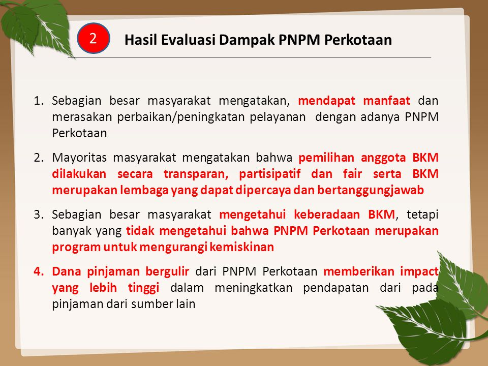1.Sebagian besar masyarakat mengatakan, mendapat manfaat dan merasakan perbaikan/peningkatan pelayanan dengan adanya PNPM Perkotaan 2.Mayoritas masyar