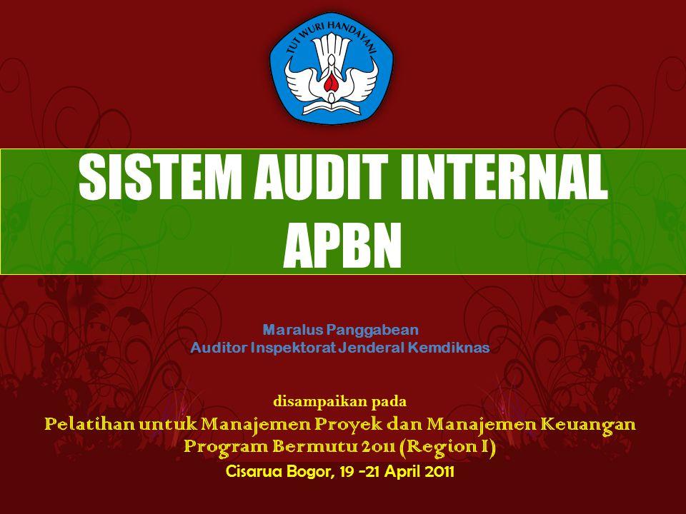 SISTEM AUDIT INTERNAL APBN Maralus Panggabean Auditor Inspektorat Jenderal Kemdiknas disampaikan pada Pelatihan untuk Manajemen Proyek dan Manajemen K