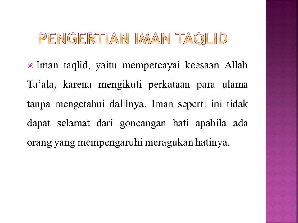 Iman Kepada Allah ada tiga klasifikasinya, yaitu:  Iman secara taqlid, artinya ikut-ikutan;  Iman secara tahqiq, artinya iman sejati;  Iman secara