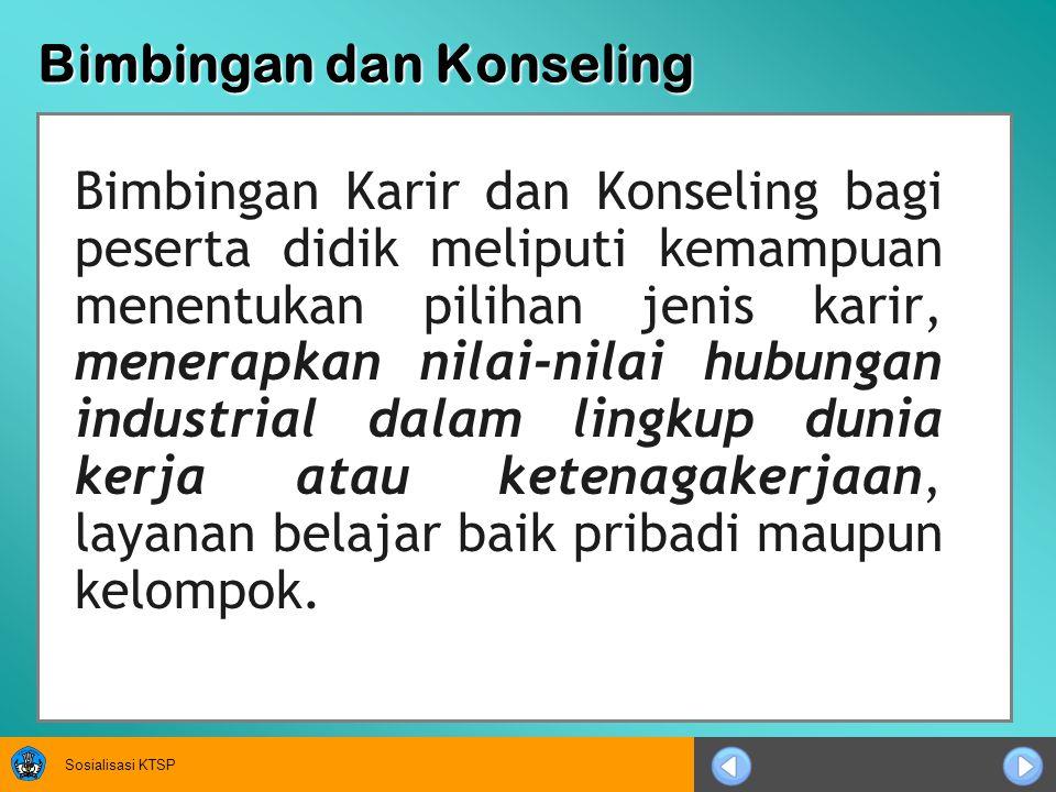 Sosialisasi KTSP Bimbingan dan Konseling Bimbingan Karir dan Konseling bagi peserta didik meliputi kemampuan menentukan pilihan jenis karir, menerapka