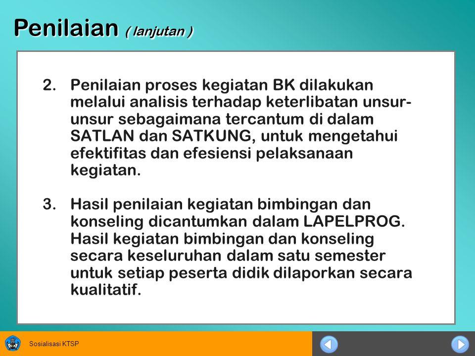 Sosialisasi KTSP 2.Penilaian proses kegiatan BK dilakukan melalui analisis terhadap keterlibatan unsur- unsur sebagaimana tercantum di dalam SATLAN da