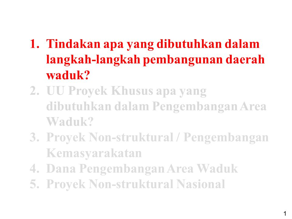 1.Tindakan apa yang dibutuhkan dalam langkah-langkah pembangunan daerah waduk? 2.UU Proyek Khusus apa yang dibutuhkan dalam Pengembangan Area Waduk? 3