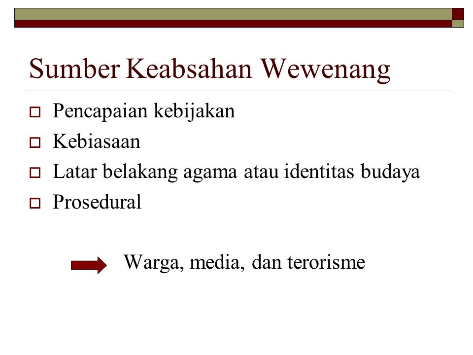 Sumber Keabsahan Wewenang PPencapaian kebijakan KKebiasaan LLatar belakang agama atau identitas budaya PProsedural Warga, media, dan terorisme