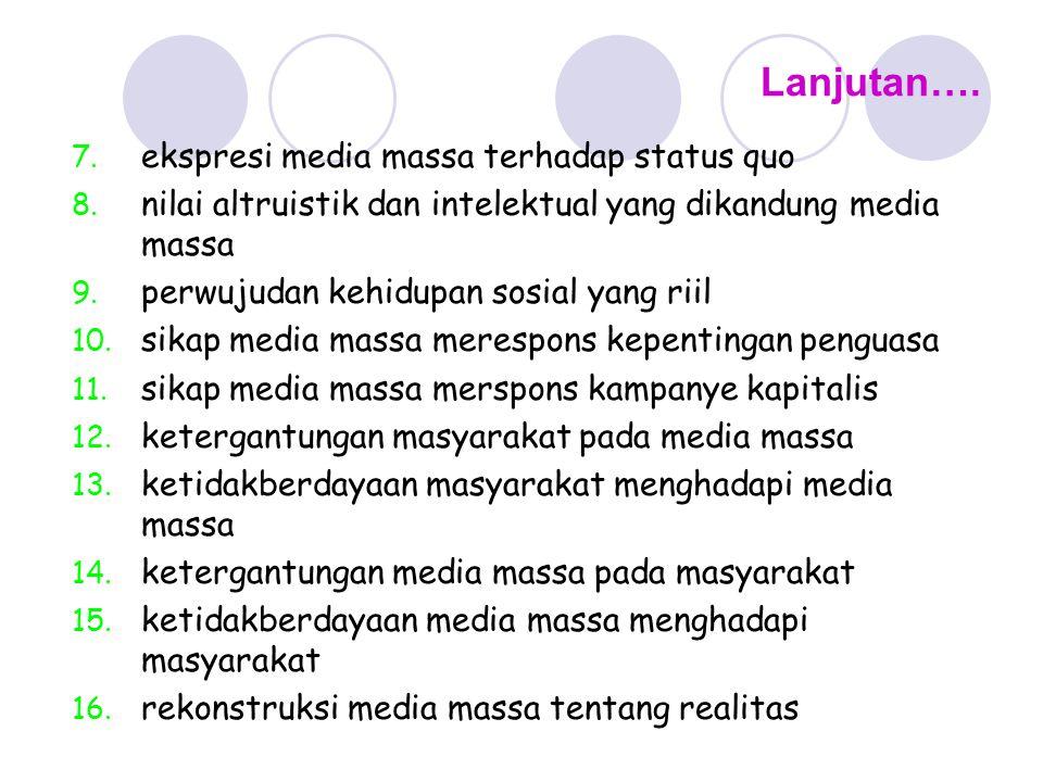 Lanjutan…. 7. ekspresi media massa terhadap status quo 8. nilai altruistik dan intelektual yang dikandung media massa 9. perwujudan kehidupan sosial y