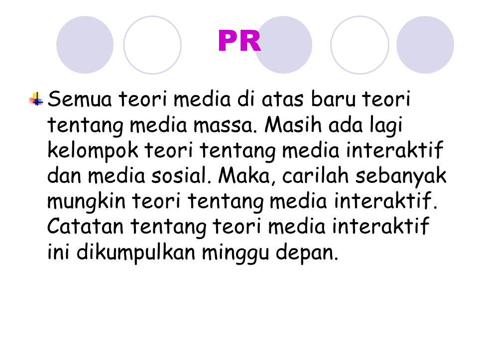 PR Semua teori media di atas baru teori tentang media massa. Masih ada lagi kelompok teori tentang media interaktif dan media sosial. Maka, carilah se