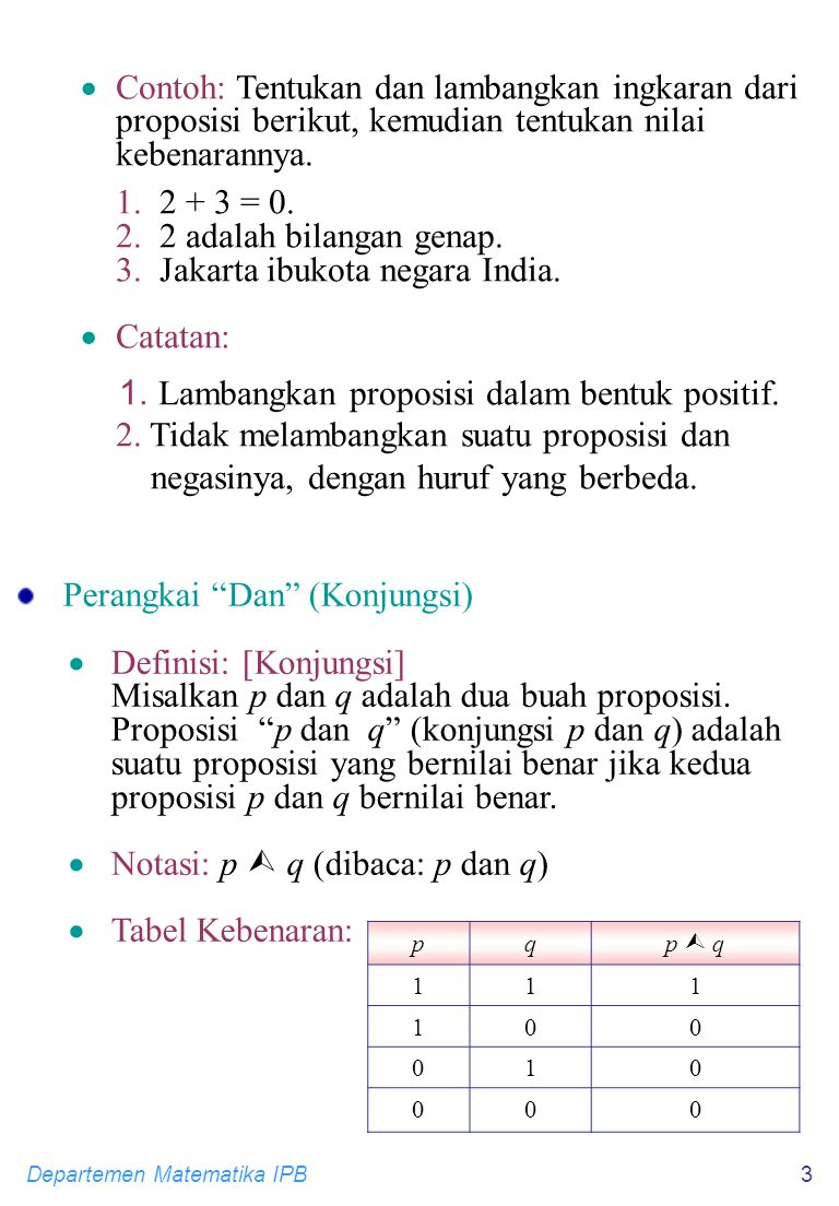 Departemen Matematika IPB3  Contoh: Tentukan dan lambangkan ingkaran dari proposisi berikut, kemudian tentukan nilai kebenarannya.