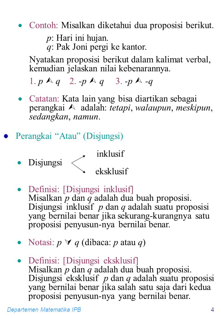 Departemen Matematika IPB4  Contoh: Misalkan diketahui dua proposisi berikut.
