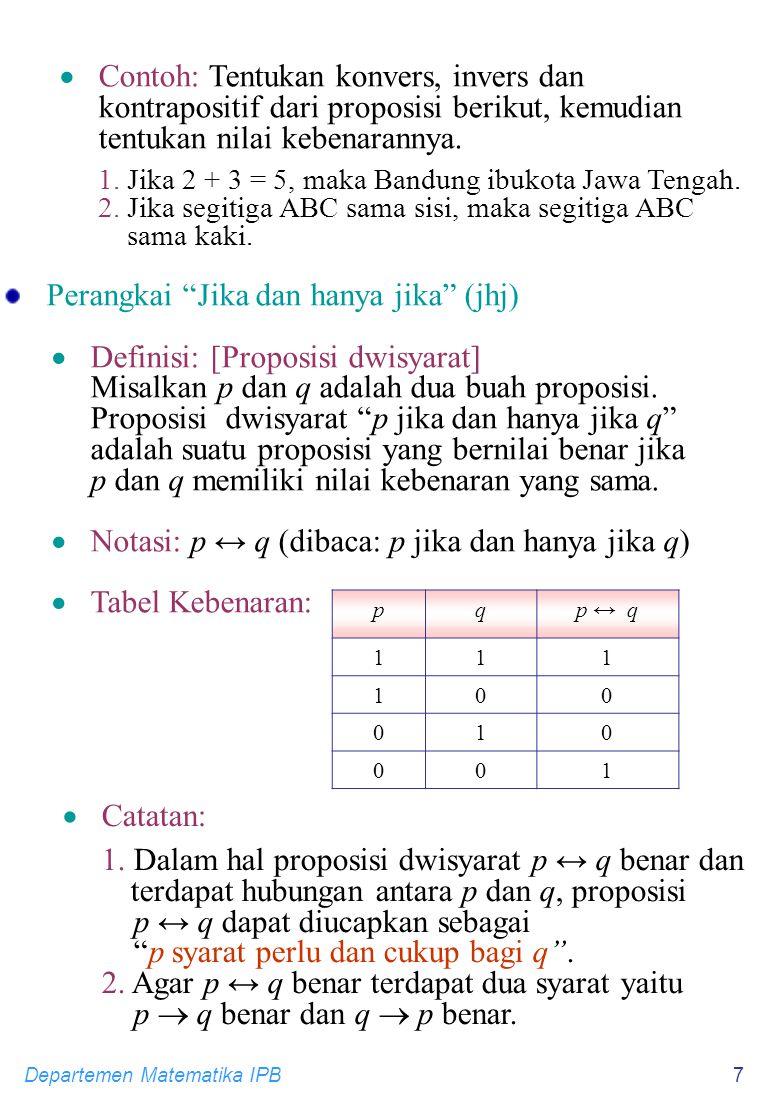 Departemen Matematika IPB7  Contoh: Tentukan konvers, invers dan kontrapositif dari proposisi berikut, kemudian tentukan nilai kebenarannya. 1. Jika