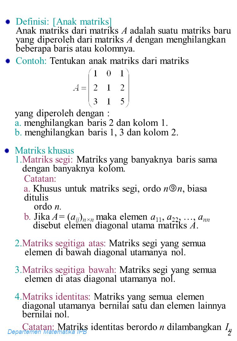 Departemen Matematika IPB 2 Definisi: [Anak matriks] Anak matriks dari matriks A adalah suatu matriks baru yang diperoleh dari matriks A dengan menghi