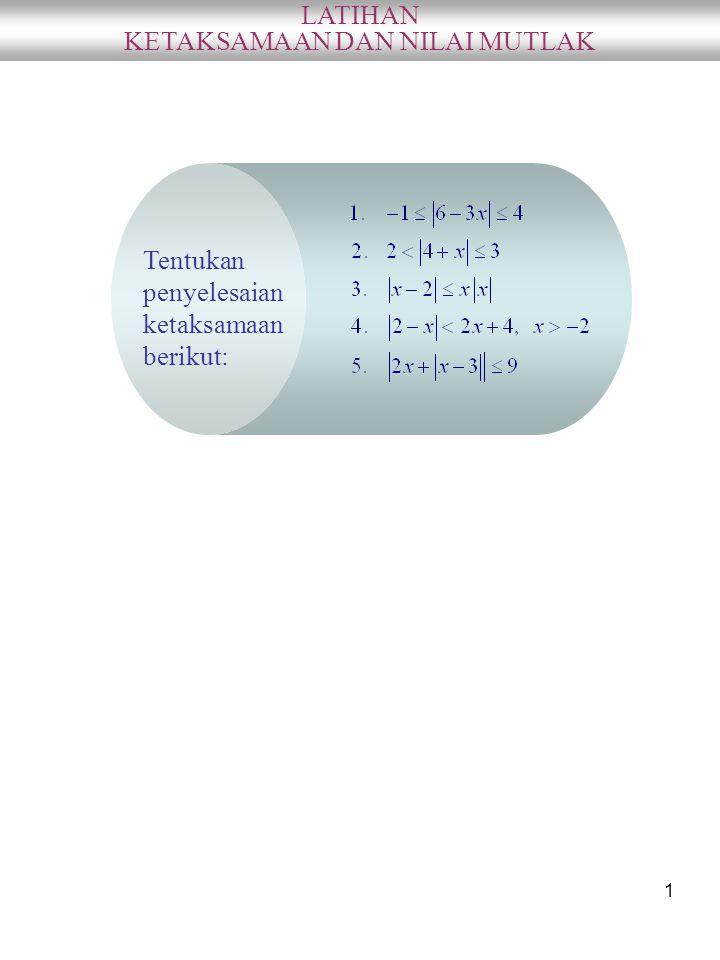 1 Tentukan penyelesaian ketaksamaan berikut: LATIHAN KETAKSAMAAN DAN NILAI MUTLAK
