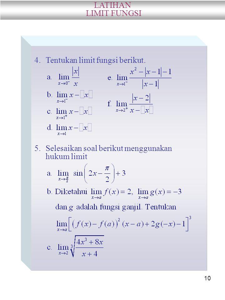 10 LATIHAN LIMIT FUNGSI 4.Tentukan limit fungsi berikut. 5.Selesaikan soal berikut menggunakan hukum limit