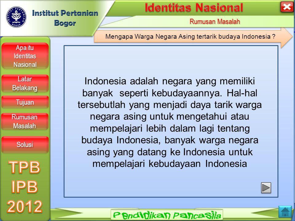 LOGO Apa itu Identitas Nasional Apa itu Identitas Nasional Apa itu Identitas Nasional Apa itu Identitas Nasional Latar Belakang Latar Belakang Latar Belakang Latar Belakang Tujuan Rumusan Masalah Rumusan Masalah Rumusan Masalah Rumusan Masalah Solusi Mengapa Warga Negara Asing tertarik budaya Indonesia .