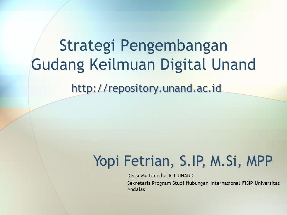 http://repository.unand.ac.id Strategi Pengembangan Gudang Keilmuan Digital Unand http://repository.unand.ac.id Yopi Fetrian, S.IP, M.Si, MPP Divisi M