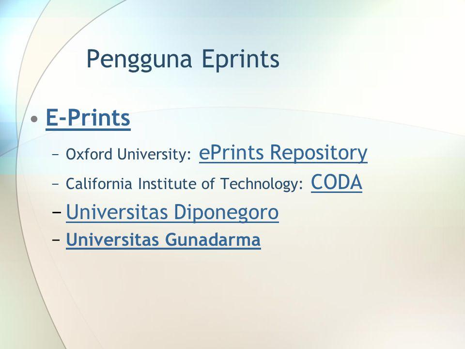 Pengguna Eprints E-Prints −Oxford University: ePrints RepositoryePrints Repository −California Institute of Technology: CODACODA −Universitas Diponego