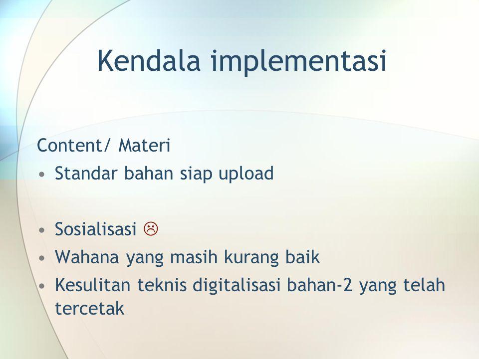 Kendala implementasi Content/ Materi Standar bahan siap upload Sosialisasi  Wahana yang masih kurang baik Kesulitan teknis digitalisasi bahan-2 yang