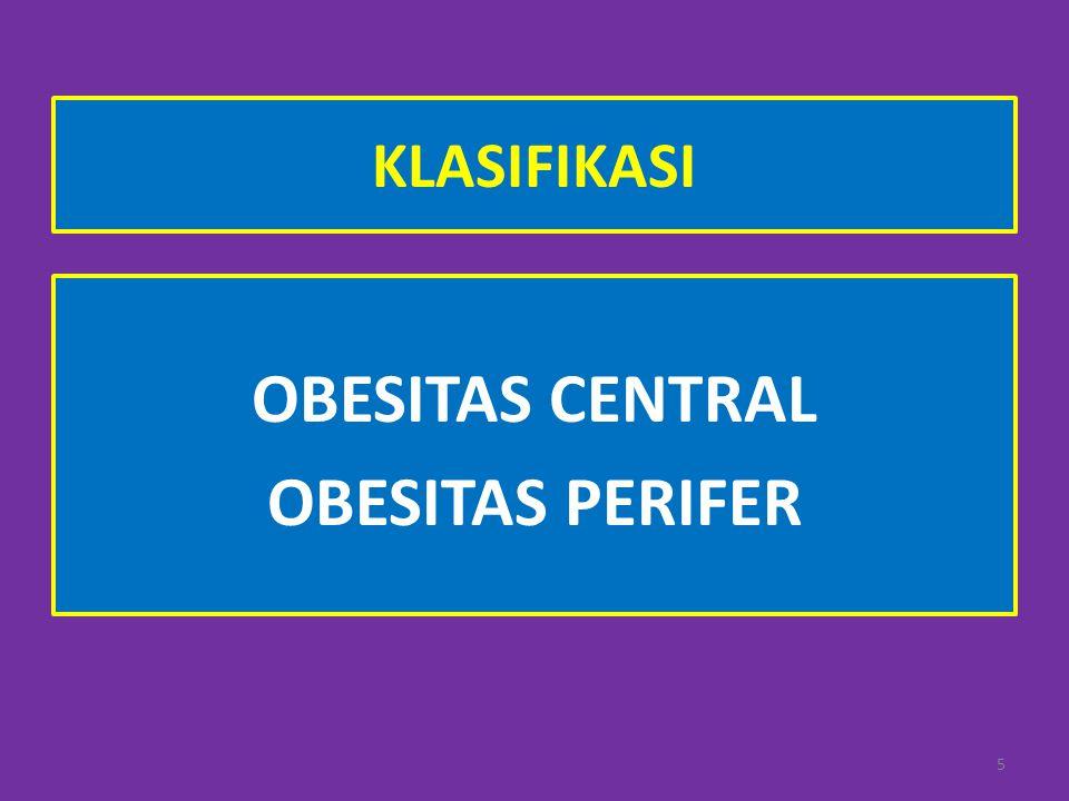 KLASIFIKASI OBESITAS CENTRAL OBESITAS PERIFER 5