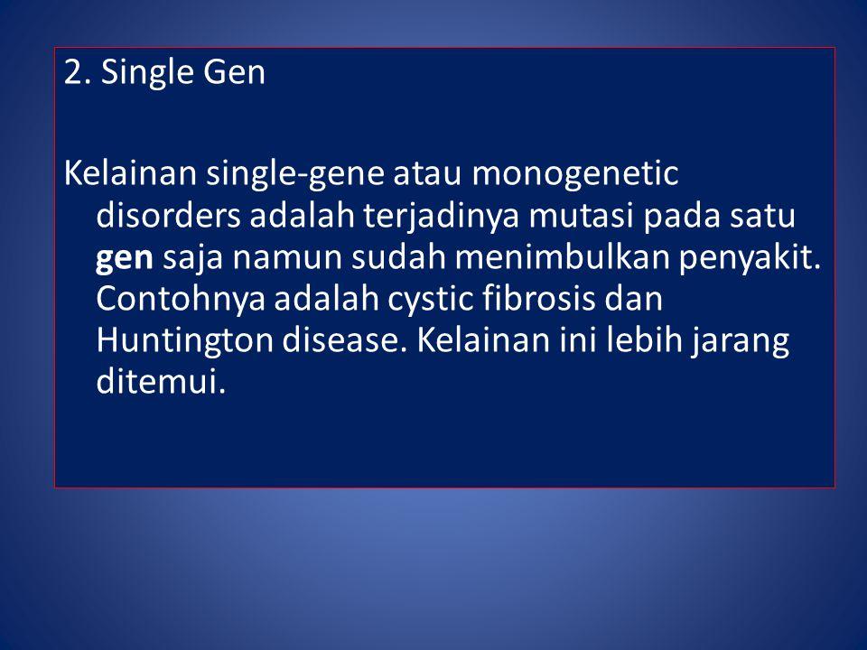 2. Single Gen Kelainan single-gene atau monogenetic disorders adalah terjadinya mutasi pada satu gen saja namun sudah menimbulkan penyakit. Contohnya
